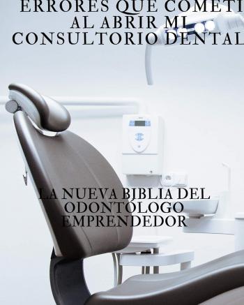 Errores que cometí al abrir mi consultorio dental