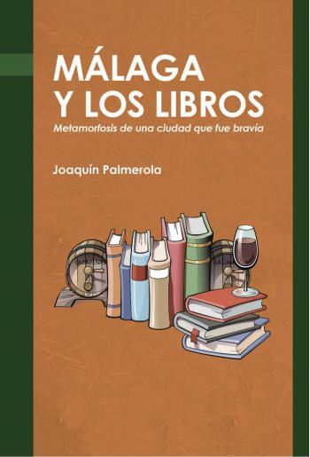 Portada del libro Málaga y los libros: Metamorfosis de una ciudad que fue bravía