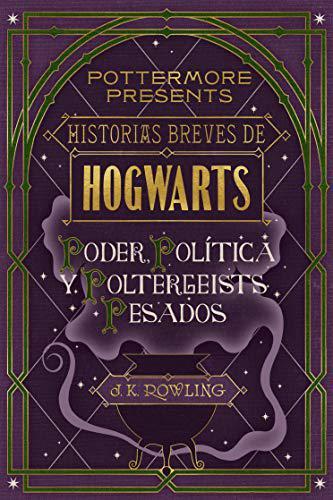 Portada del libro Historias breves de Hogwarts: poder, política y poltergeists pesados