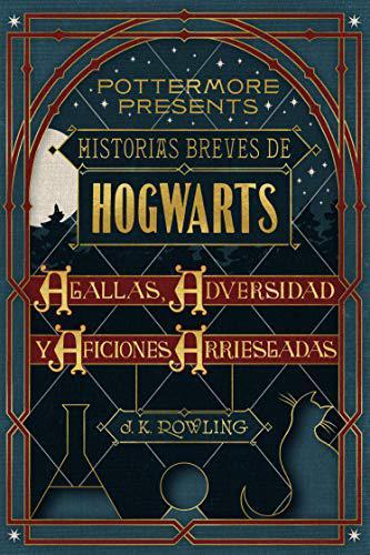 Portada del libro Historias breves de Hogwarts: agallas, adversidad y aficiones arriesgadas