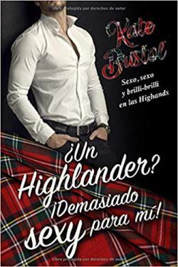 Portada del libro ¿Un Highlander ? ¡ Demasiado sexy para mi!