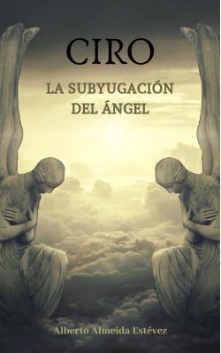 Portada del libro CIRO, la subyugacíon del ángel