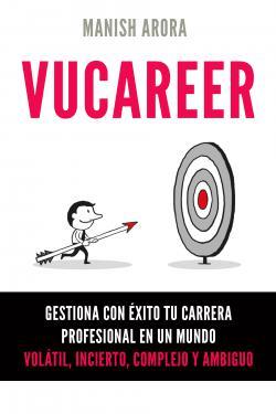 Portada del libro VUCAREER: Gestiona con éxito tu carrera profesional en un mundo volátil, incierto, complejo y ambiguo