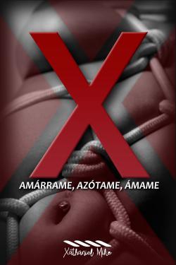 Portada del libro X: Amárrame, Azótame, Ámame
