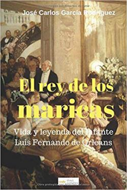 Portada del libro El rey de los maricas. Vida y leyenda del infante Luis Fernando de Orleans