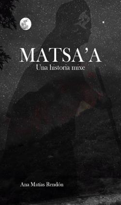 Portada del libro Matsa'a. Una historia mixe
