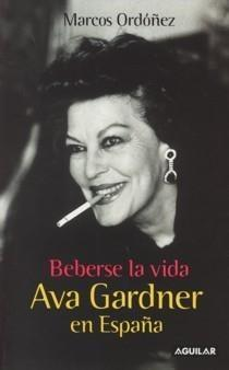 Portada del libro Beberse la vida. Ava Gardner en España
