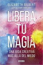 Portada del libro Libera tu magia: Una vida creativa más allá del miedo