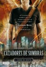 Portada del libro Cazadores de sombras 3: Ciudad de cristal