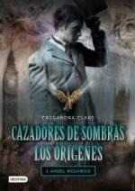 Portada del libro Cazadores de sombras los orígenes: Ángel mecánico