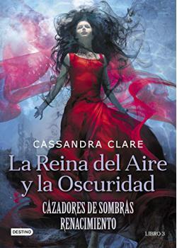 Portada del libro La Reina del Aire y la Oscuridad. Cazadores de Sombras Renacimiento