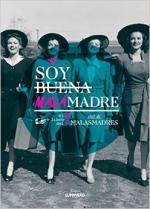Portada del libro Soy Buena Malamadre. El Libro Del Club De Malasmadres