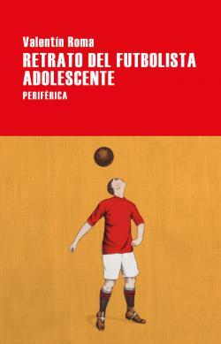 Portada del libro Retrato del futbolista adolescente