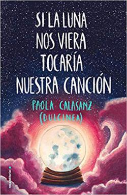 Portada del libro Si la luna nos viera tocaría nuestra canción