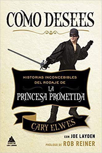 Portada del libro Cómo Desees: Historias inconcebibles del rodaje de La Princesa Prometida