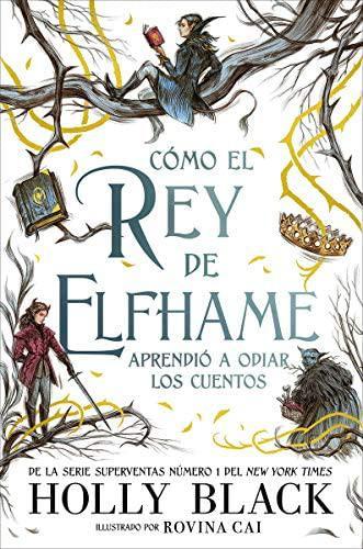 Portada del libro Como el rey de Elfhame aprendió a  odiar los cuentos
