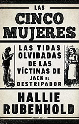 Portada del libro Las cinco mujeres: Las vidas olvidadas de las víctimas de Jack el Destripador