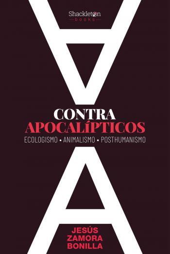 Portada del libro Contra apocalípticos. Ecologismo, Animalismo, Posthumanismo