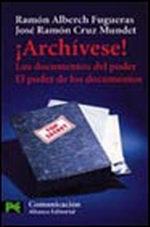 Portada del libro ¡Archivese! Los documentos del poder. El poder de los docume
