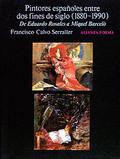 Portada del libro Pintores españoles entre dos fines de siglo (1880-1990) De E