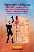 Portada del libro Historia de seis ideas Arte, belleza, forma, creatividad, mi