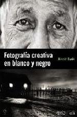 Portada del libro Fotografia creativa en blanco y negro
