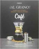 Portada del libro ¡Al grano! La guía para comprar, preparar y degustar el mejor café