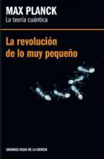 Max Planck. La teoría cuántica: La revolución de lo muy pequeño