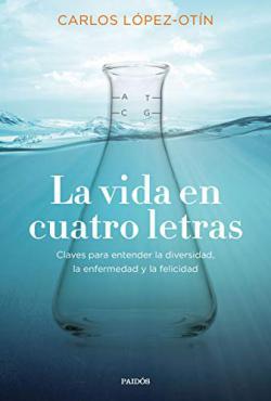Portada del libro La vida en cuatro letras: Claves para entender la enfermedad, la diversidad y la felicidad