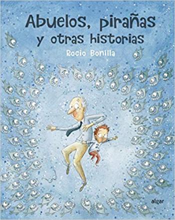 Portada del libro Abuelos, pirañas y otras historias