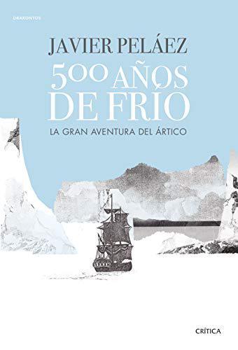 Portada del libro 500 años de frío: La gran aventura del Ártico