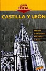 Portada del libro Castilla y Leon Guia Total>España, edicion 2010/11