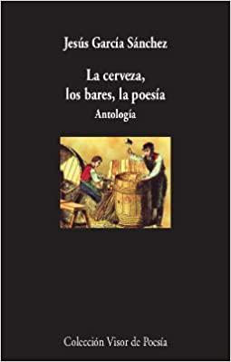 La cerveza, los bares, la poesía. Antología