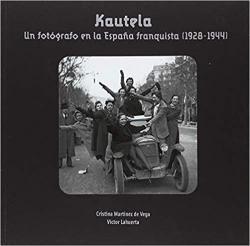 Portada del libro Kautela. Un fotógrafo en la España frenquista (1928-1944)
