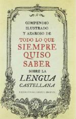 Portada del libro Compendio ilustrado y azaroso de todo lo que siempre quiso saber sobre la lengua castellana