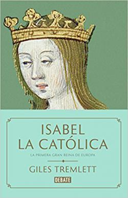Portada del libro Isabel La Católica. La primera gran reina de Europa