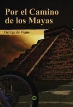 Portada del libro Por el Camino de los Mayas. En busca de una civilización perdida.