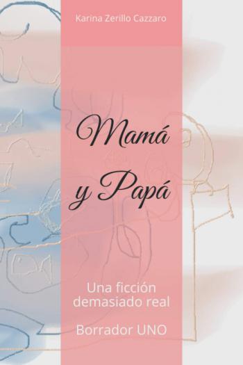 Portada del libro Mamá y Papá. Una ficción demasiado real