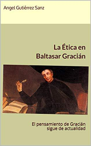 Portada del libro La Ética en Baltasar Gracián: El pensamiento de Gracián sigue de actualidad