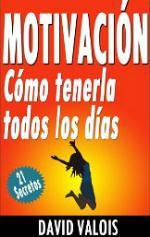 Portada del libro Motivación: Cómo tenerla todos los días. ¡21 Secretos!