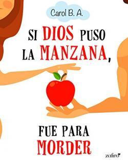 Portada del libro Si Dios puso la manzana, fue para morder