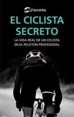 Portada del libro El ciclista secreto: La vida secreta de un ciclista en el pelotón profesional