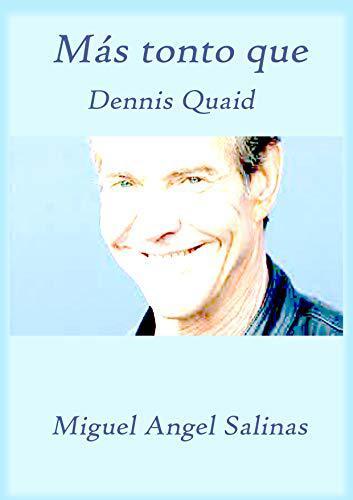 Portada del libro Más tonto que Dennis Quaid