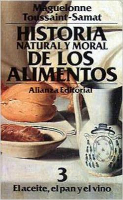 Portada del libro Historia natural y moral de los alimentos 3. El aceite, el pan y el vino