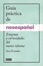 Portada del libro Guía práctica de neoespañol: Enigmas y curiosidades del nuevo idioma