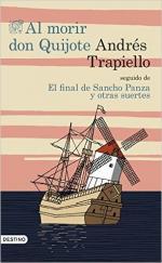 Portada del libro Al morir Don Quijote seguido de El final de Sancho Panza y otras suertes