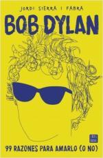 Portada del libro Bob Dylan. 99 razones para amarlo (o no)