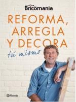 Portada del libro Bricomanía: Reforma, arregla y decora tú mismo