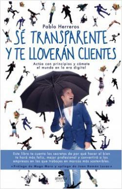 Portada del libro Sé transparente y te lloverán clientes