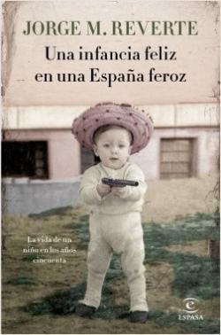 Portada del libro Una infancia feliz en una España feroz